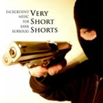 "THE VERY SHORT SHORTS, ""Background Music For Bank Robberies"" (Bar La Muerte, 2010)"