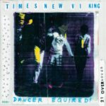 "TIMES NEW VIKING, ""Dancer Equired"" (Merge, 2011)"