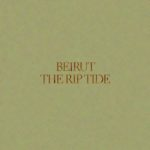 "BEIRUT, ""The Rip Tide"" (Pompeii Records, 2011)"