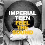 "IMPERIAL TEEN, ""Feel The Sound"" (Merge, 2012)"