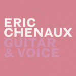 "ERIC CHENAUX, ""Guitar & Voice"" (Constellation / Goodfellas, 2012)"