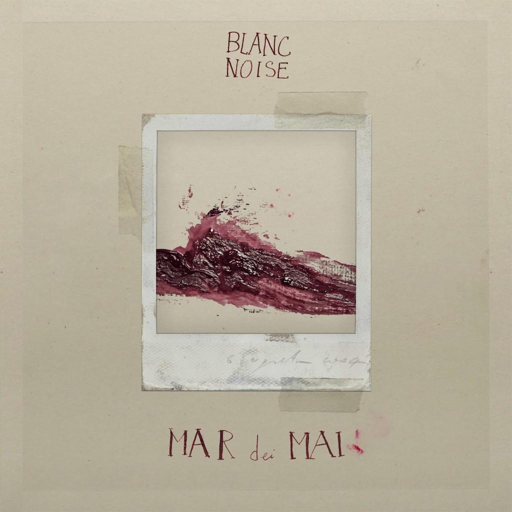 Blanc Noise - Mar dei Mai copertina