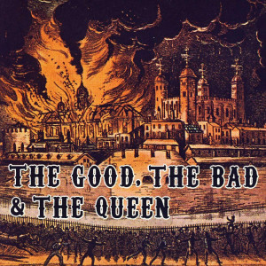 THE GOOD THE BAD & THE QUEEN - The Good The Bad And The Queen