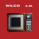 "WILCO, ""A.M."" (Reprise Records, 1995)"