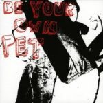 BE YOUR OWN PET, Be Your Own Pet (XL / Self, 2006)