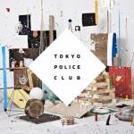 "TOKYO POLICE CLUB – ""Champ"" (Mom & Pop Music Co., 2010)"
