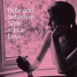 "BELLE & SEBASTIAN, ""Write About Love"" (Rough Trade, 2010)"