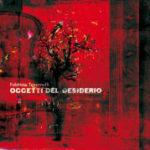 """FABRIZIO TAVERNELLI, """"Oggetti del Desiderio"""" (Lo Scafandro, 2010)"""