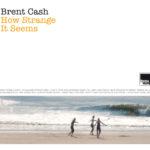 "BRENT CASH, ""How Strange It Seems"", (Marina Records, 2011)"