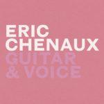 "ERIC CHENAUX, ""Guitar & Voice"" (Constellation / Goodfellas, 2012)"