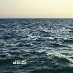 "dEUS, ""Following Sea"" (PIAS, 2012)"