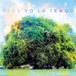 "YO LA TENGO, ""Fade"" (Matador, 2013)"