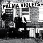 "PALMA VIOLETS, "" 180 "" (Rough Trade, 2013)"