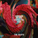 "BRAINBLOODVOLUME No. 19 : THE GLUTS, ""Dengue Fever Hypnotic Trip"" (Fuzz Club Records, 2019)"