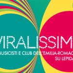 Viralissima, il festival 'in differita' nei club dell'Emilia Romagna