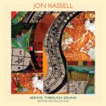 "JON HASSELL, ""Seeing Through Sound: Pentimento Volume Two"" (Ndeya, 2020)"