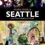 """[LineaNota] Valeria Sgarella, """"Seattle. La città, la musica, le storie."""""""